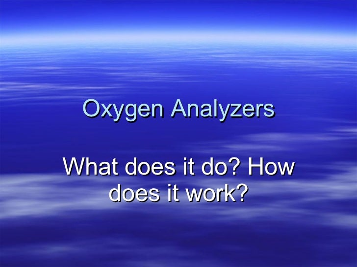 Oxygen Analyzers What does it do? How does it work?