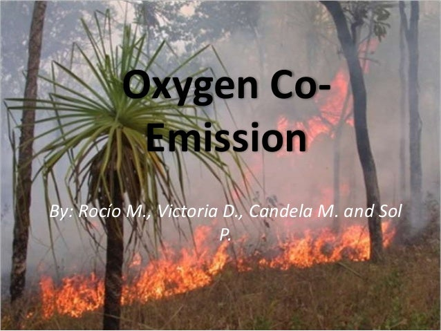 Oxygen Co-EmissionBy: Rocío M., Victoria D., Candela M. and SolP.