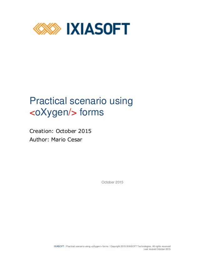 IXIASOFT / Practical scenario using <oXygen/> forms / Copyright 2015 IXIASOFT Technologies. All rights reserved Last revis...