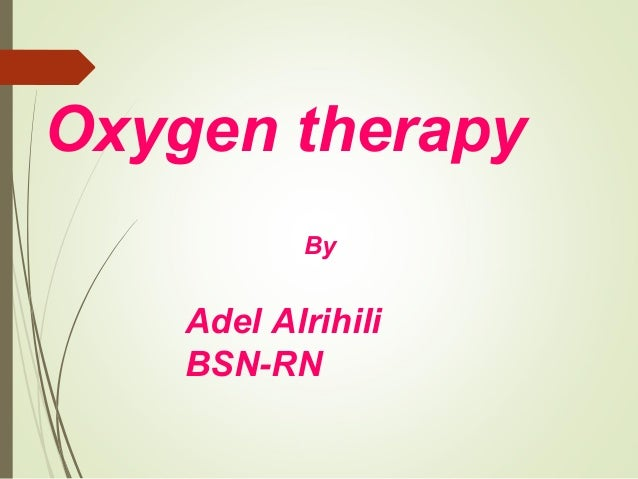 Oxygen therapy By  Adel Alrihili BSN-RN