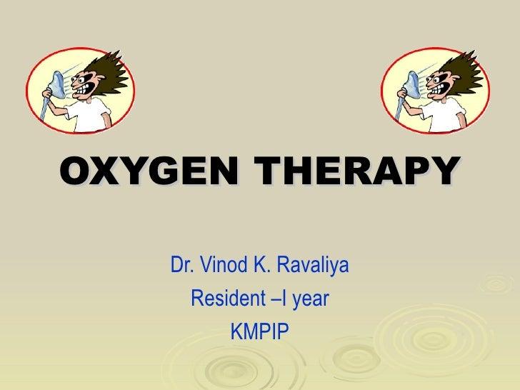 OXYGEN THERAPY   Dr. Vinod K. Ravaliya     Resident –I year          KMPIP