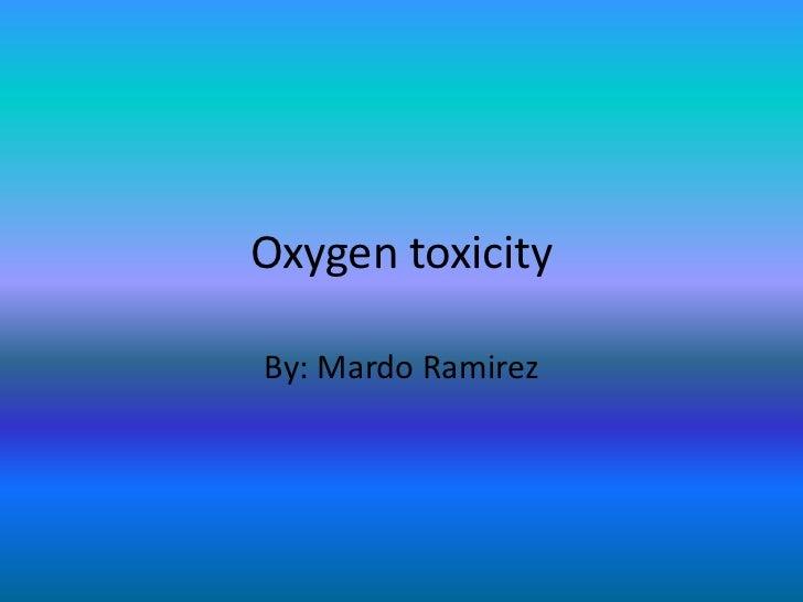 Oxygen toxicityBy: Mardo Ramirez