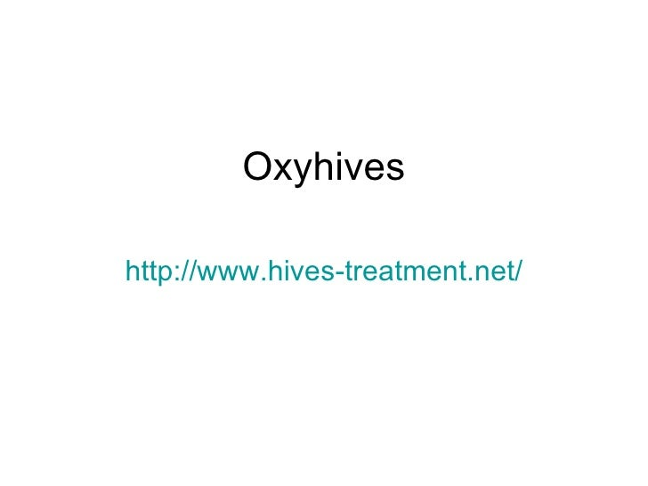 Oxyhives http://www.hives-treatment.net/