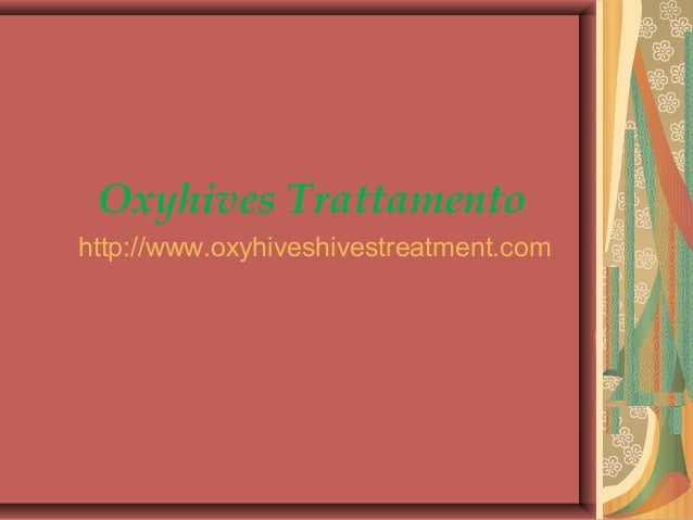 Oxyhives Trattamento http://www.oxyhiveshivestreatment.com