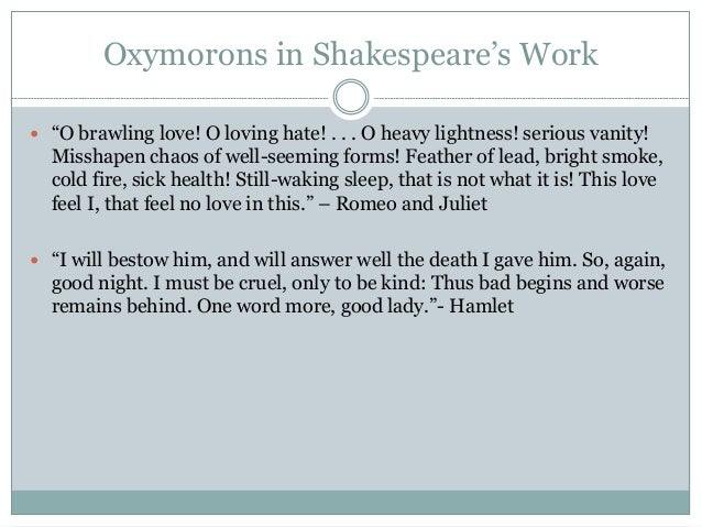 oxymoron and antithesis in romeo and juliet Oxymorons are often found in literature, but as shown by this list of 100 awfully good examples, they are also part of our everyday speech.