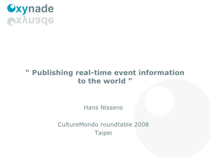 """""""  Publishing real-time event information to the world """" Hans Nissens CultureMondo roundtable 2008 Taipei"""