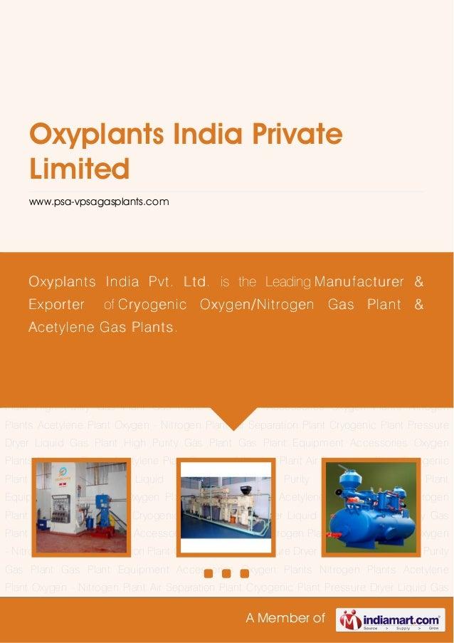 A Member ofOxyplants India PrivateLimitedwww.psa-vpsagasplants.comOxygen Plants Nitrogen Plants Acetylene Plant Oxygen - N...