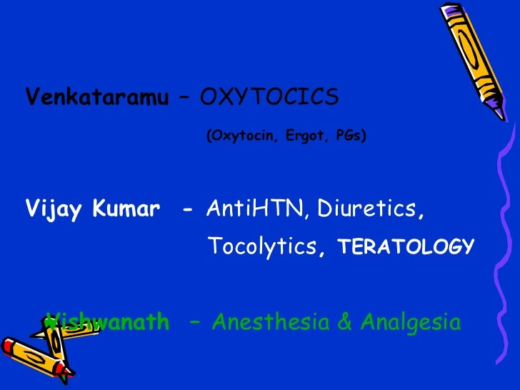 <ul><li>Venkataramu –  OXYTOCICS </li></ul><ul><li>(Oxytocin, Ergot, PGs) </li></ul><ul><li>Vijay Kumar  -  AntiHTN, Diure...