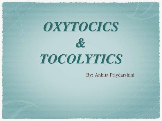 OXYTOCICS & TOCOLYTICS By: Ankita Priydarshini