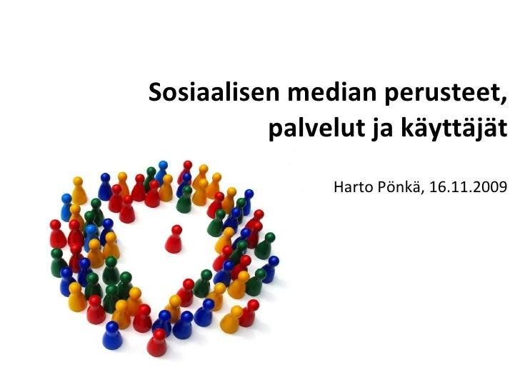 Sosiaalisen median perusteet, palvelut ja käyttäjät Harto Pönkä, 16.11.2009