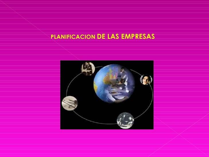PLANIFICACION   DE LAS EMPRESAS