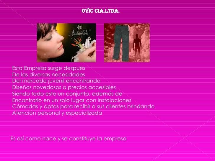 OVIC CIA.LTDA. Esta Empresa surge después  De las diversas necesidades Del mercado juvenil encontrando Diseños novedosos a...