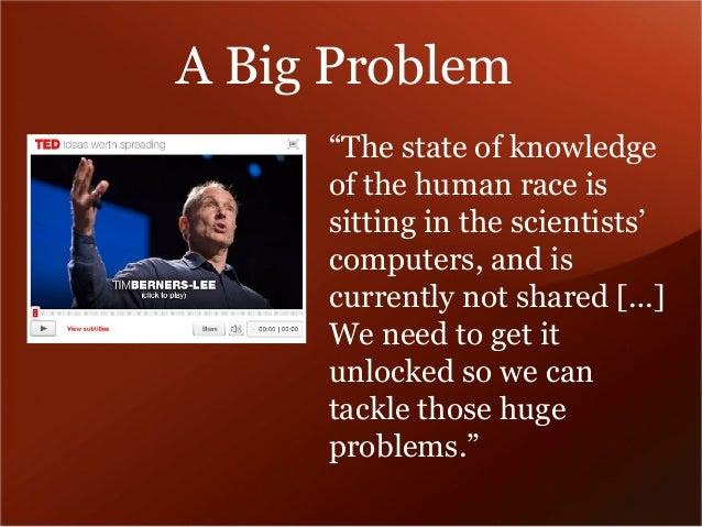 """A Big Problem  """"The state of knowledge  of the human race is  sitting in the scientists'  computers, and is  currently not..."""