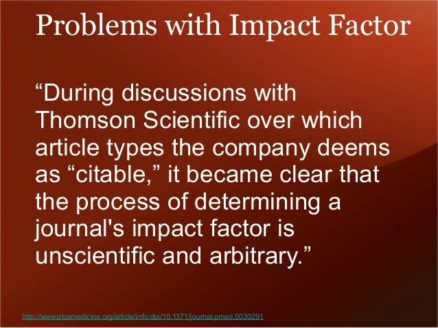 """Problems with Impact Factor  """"During discussions with  Thomson Scientific over which  article types the company deems  as ..."""