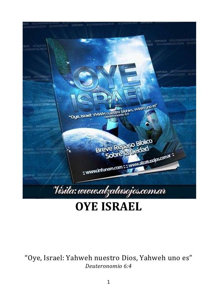"""OYE ISRAEL<br />""""Oye, Israel: Yahweh nuestro Dios, Yahweh uno es""""<br />Deuteronomio 6:4  <br />Breve repaso bíblico sobre ..."""