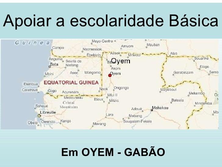 Apoiar a escolaridade Básica Em OYEM - GABÃO