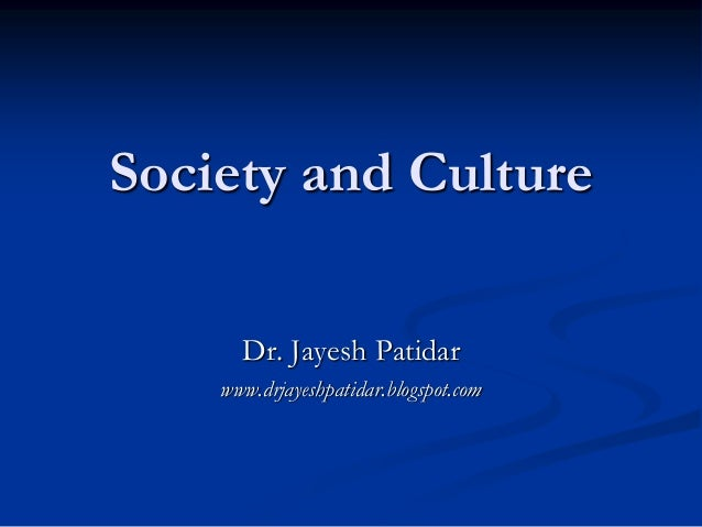 Society and Culture Dr. Jayesh Patidar www.drjayeshpatidar.blogspot.com