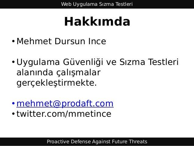 Web Uygulama Sızma Testleri             Hakkımda• Mehmet Dursun Ince• Uygulama Güvenliği ve Sızma Testleri  alanında çalış...