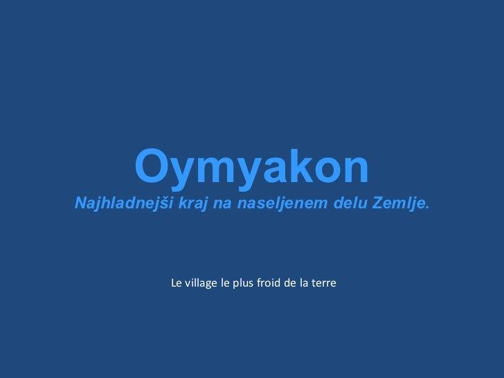 Le  village  le plus  froid  de la  terre Oymyakon Najhladnejši kraj na naseljenem delu Zemlje.