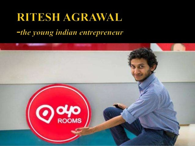  Ritesh Agarwal is an Indian entrepreneur, the founder and CEO of OYO Rooms - the fastest growing Branded network of hote...