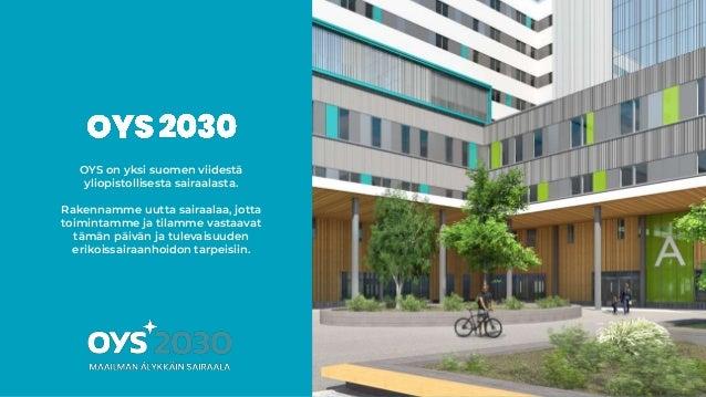 OYS on yksi suomen viidestä yliopistollisesta sairaalasta. Rakennamme uutta sairaalaa, jotta toimintamme ja tilamme vastaa...