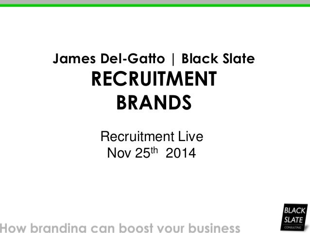 Recruitment Live Nov 25th 2014 James Del-Gatto | Black Slate RECRUITMENT BRANDS