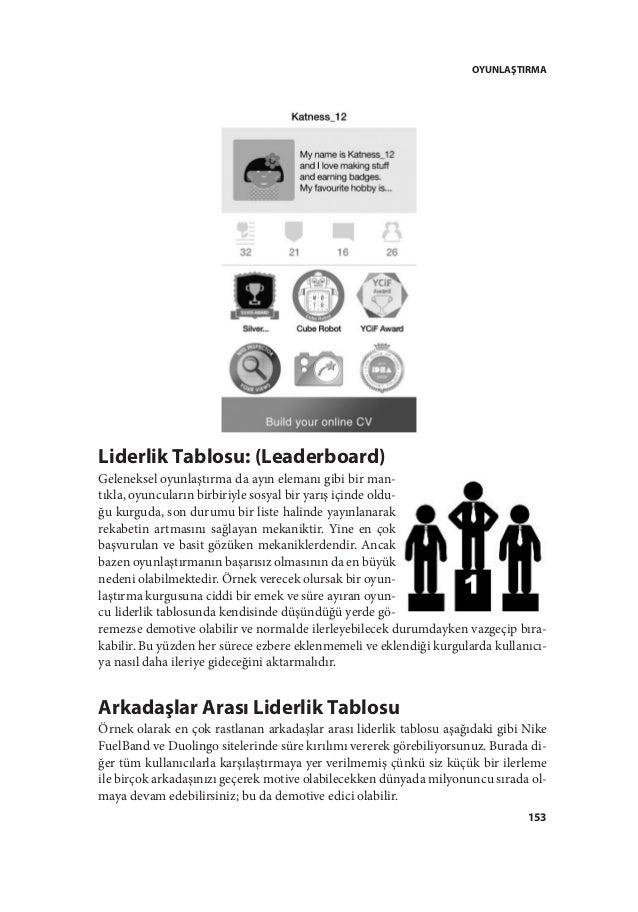OYUNLAŞTIRMA 153 Liderlik Tablosu: (Leaderboard) Geleneksel oyunlaştırma da ayın elemanı gibi bir man- tıkla, oyuncuların ...