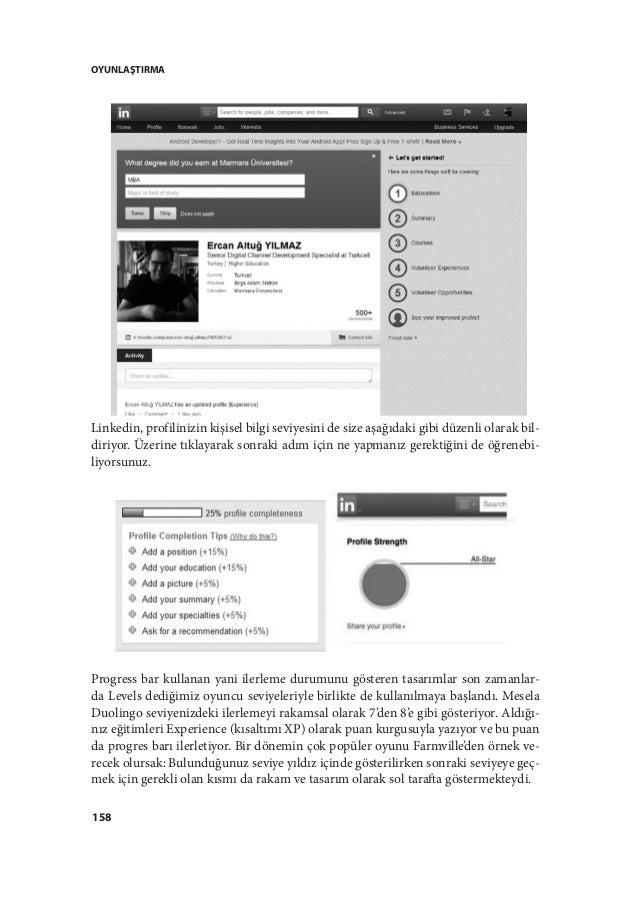 OYUNLAŞTIRMA 158 Linkedin, profilinizin kişisel bilgi seviyesini de size aşağıdaki gibi düzenli olarak bil- diriyor. Üzeri...