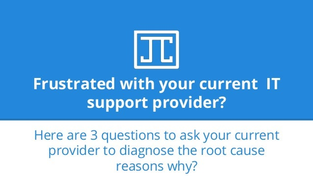 Frustrated with your current IT support provider? Here are 3 questions to ask your current provider to diagnose the root c...