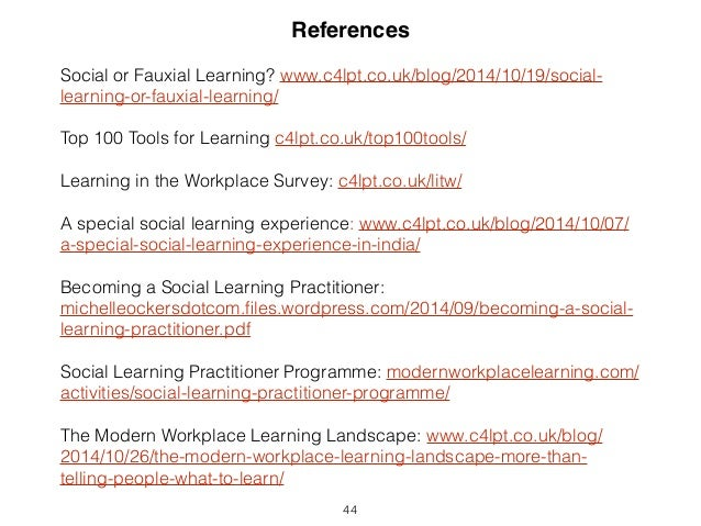References  Social or Fauxial Learning? www.c4lpt.co.uk/blog/2014/10/19/social-learning-  44  or-fauxial-learning/  Top 10...