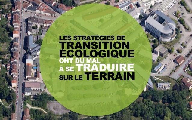 1juillet 2014 ONT DU MAL À SE TRADUIRE LES STRATÉGIES DE TRANSITION ÉCOLOGIQUE SUR LE TERRAIN