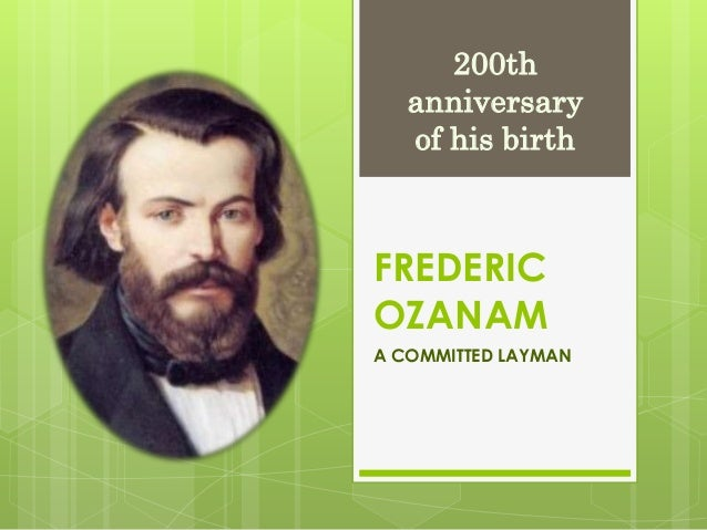 FREDERIC OZANAM A COMMITTED LAYMAN 200th anniversary of his birth