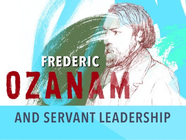 FREDERIC AND SERVANT LEADERSHIP