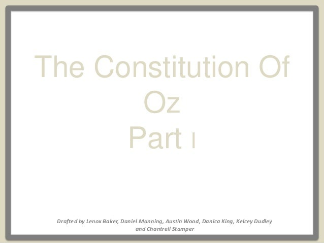Drafted by Lenox Baker, Daniel Manning, Austin Wood, Danica King, Kelcey Dudley and Chantrell Stamper The Constitution Of ...