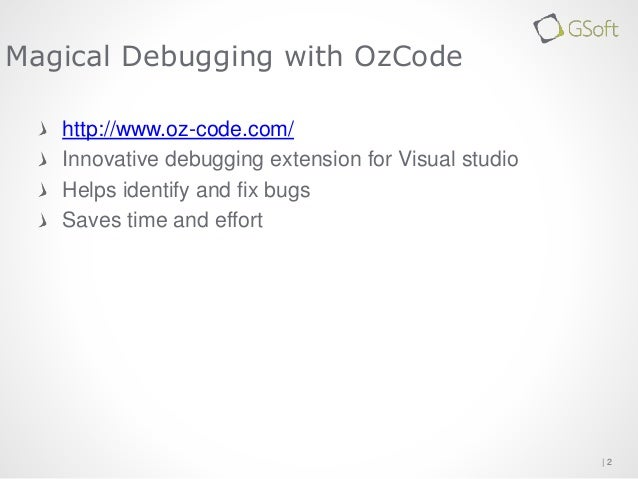   2  Magical Debugging with OzCode  http://www.oz-code.com/  Innovative debugging extension for Visual studio  Helps ident...