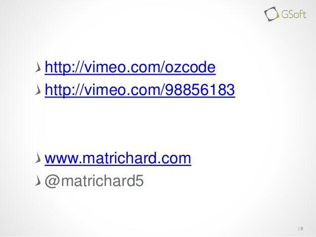   5  http://vimeo.com/ozcode  http://vimeo.com/98856183  www.matrichard.com  @matrichard5