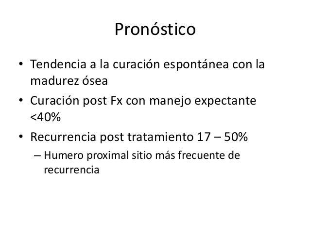 Pronóstico • Tendencia a la curación espontánea con la madurez ósea • Curación post Fx con manejo expectante <40% • Recurr...