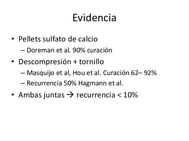 • Conclusiones: – Mejor alternativa  curetaje + injerto (independiente del tipo) • 90% curación – Inyección con corticoid...