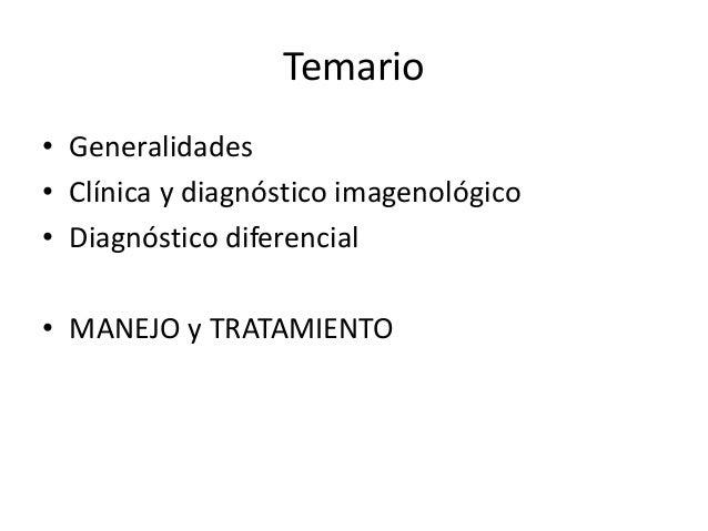 Temario • Generalidades • Clínica y diagnóstico imagenológico • Diagnóstico diferencial • MANEJO y TRATAMIENTO