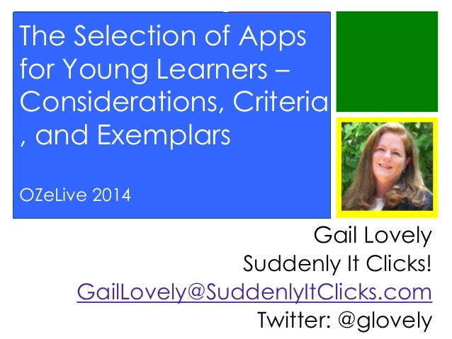 The Selection of Apps for Young Learners – Considerations, Criteria , and Exemplars OZeLive 2014  Gail Lovely Suddenly It ...