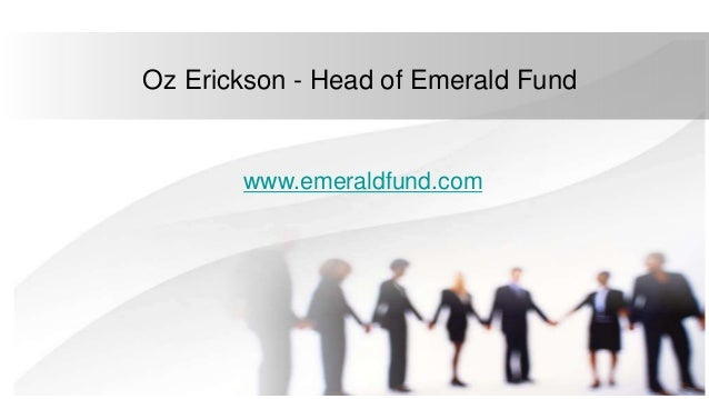 Oz Erickson - Head of Emerald Fund www.emeraldfund.com