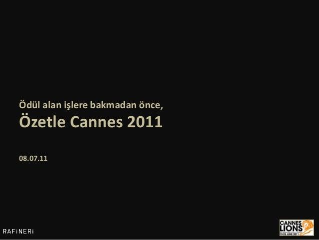 Ödül alan işlere bakmadan önce,Özetle Cannes 201108.07.11