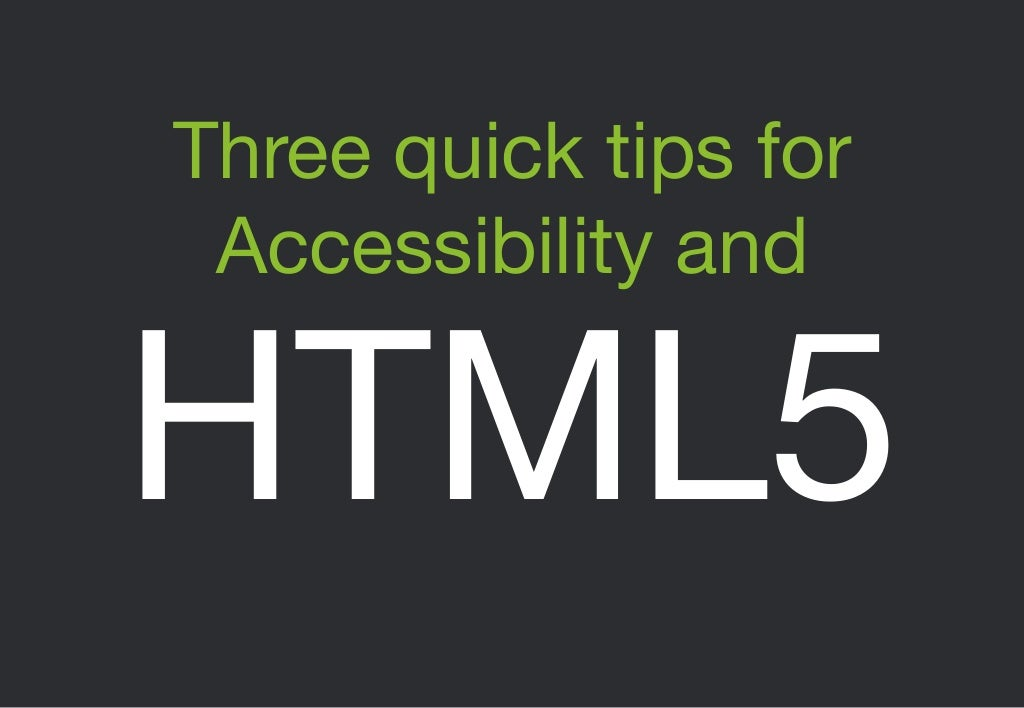 Three quick accessibility tips for HTML5