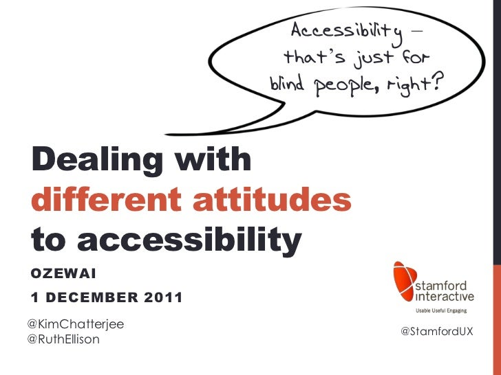 Accessibility –                     that's just for                  blind people, right?Dealing withdifferent attitudesto...