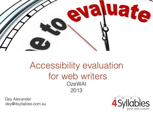 Accessibility evaluation for web writers OzeWAI 2013  Dey Alexander dey@4syllables.com.au