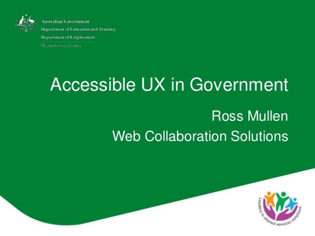 Accessible UX in Government Ross Mullen Web Collaboration Solutions