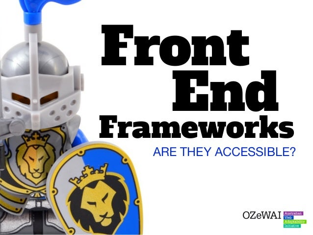 Front Frameworks ARE THEY ACCESSIBLE? End