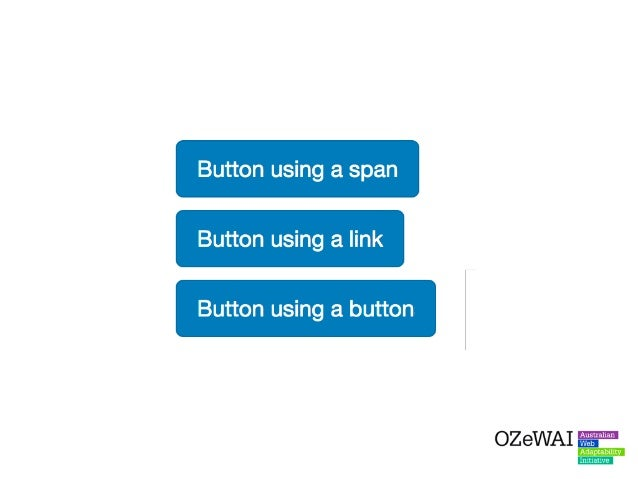 The Bootstrap button classes allow developers to make any element appear like a button even if these elements have no sema...