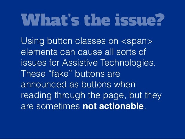 Solution: Avoid applying button classes to non-semantic elements such as <span> elements.