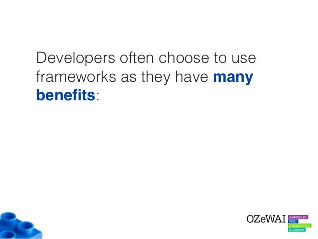 Developers often choose to use frameworks as they have many benefits: